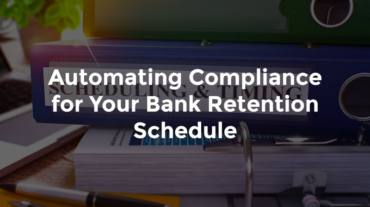 """Binder with timing and scheduling paperwork with text, """"Automating compliance for your bank retention schedule"""""""