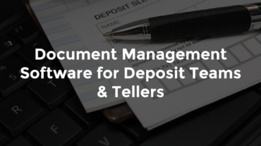 """Deposit slips and pen with text, """"Document management software for deposit teams and tellers"""""""