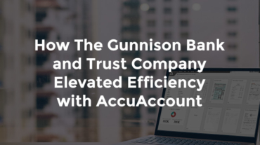 """Computer with AccuSystems report and text, """"How the Gunnison Bank and Trust Company elevated efficiency with AccuAccount"""""""