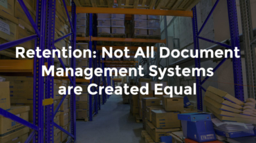 """Storage warehouse with text, """"Not All Document Management Systems are Created Equal"""""""