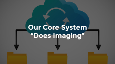 """Graphic showing cloud storage of multiple folders with text, """"Our core system does imaging"""""""