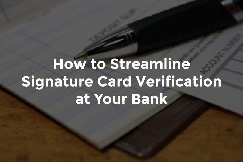 """Pen sitting on top of bank signature card and text, """"How to streamline signature card verification at your bank"""""""