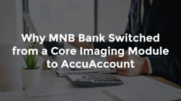 """Banker sitting in front of laptop with text, """"Why MNB Bank switched from a core imaging model to AccuAccount"""""""